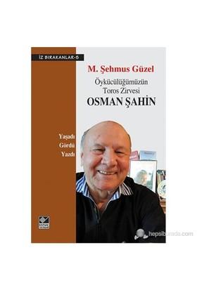 Öykücülüğümüzün Toros Zirvesi Osman Şahin (Yaşadı Gördü Yazdı)-M. Şehmus Güzel
