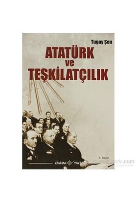 Atatürk Ve Teşkilatçılık - Turgay Şen