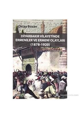 Diyarbakır Vilayetinde Ermeniler Ve Ermeni Olayları (1878-1920)-Oktay Bozan