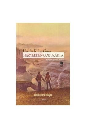 Her Yerden Çok Uzakta - Ursula K. Le Guin