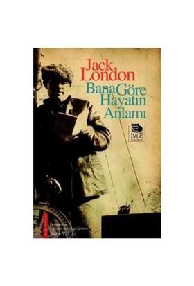 Bana Göre Hayatın Anlamı - Jack London