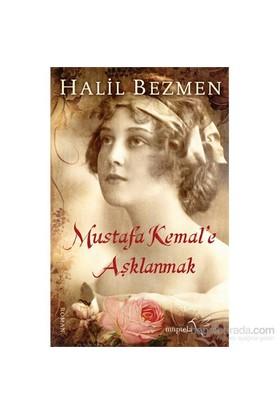 Mustafa Kemal'E Aşklanmak-Halil Bezmen