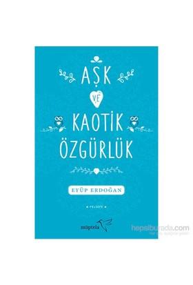Aşk Ve Kaotik Özgürlük-Eyüp Erdoğan