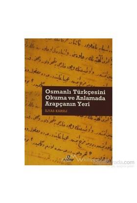 Osmanlı Türkçesini Okuma Ve Anlamada Arapçanın Yeri-İlyas Karslı