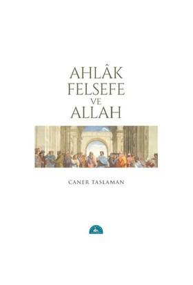 Ahlak Felsefe Ve Allah - Caner Taslaman