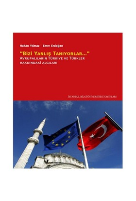 """""""Bizi Yanlış Tanıyorlar"""" Avrupalıların Türkiye ve Türkler Hakkındaki Algıları"""