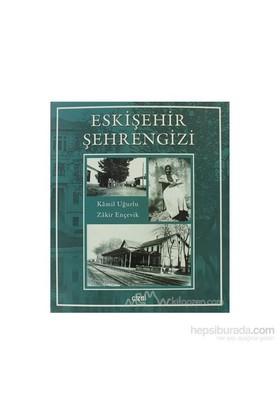 Eskişehir Şehrengizi-Zakir Ençevik