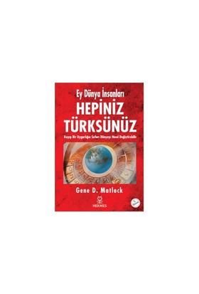 Ey Dünya İnsanları Hepiniz Türksünüz - Gene D. Matlock