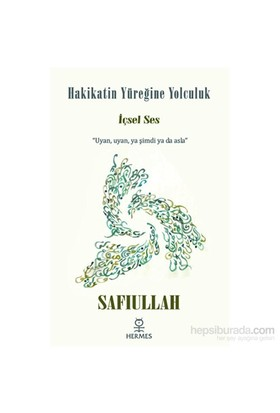 """Hakikatin Yüreğine Yolculuk - """"Uyan, Uyan, Ya Şimdi Ya Da Asla""""-Safiullah"""