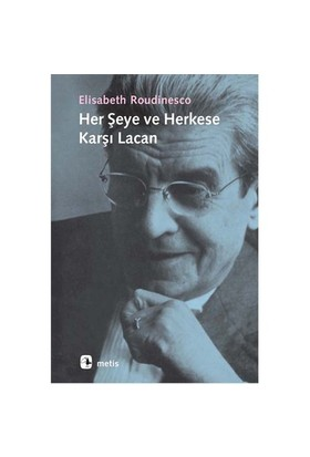 Her Şeye Ve Herkese Karşı Lacan-Elisabeth Roudinesco