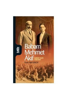 Babam Mehmet Akif - İstiklal Harbi Hatıraları