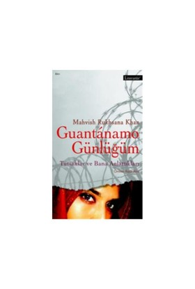 Guantanamo Günlüğüm – Tutsaklar Ve Bana Anlattıkları