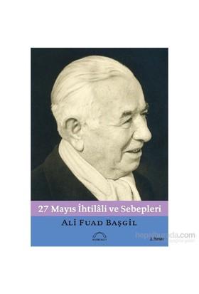 27 Mayıs İhtilâli Ve Sebepleri-Ali Fuad Başgil