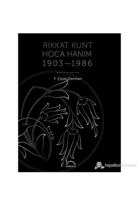 Rikkat Kunt Hoca Hanım (1903-1986)-F. Çiçek Derman