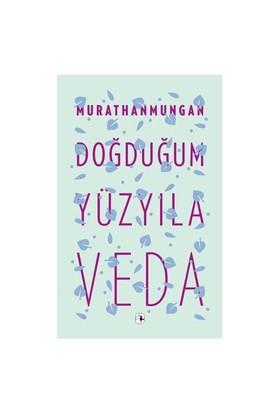 Doğduğum Yüzyıla Veda - Murathan Mungan
