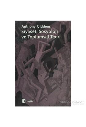 Siyaset, Sosyoloji Ve Toplumsal Teori-Anthony Giddens