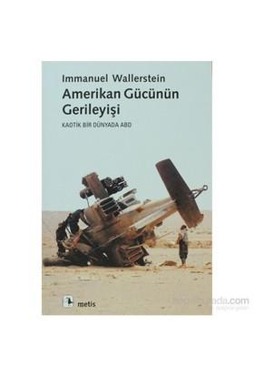 Amerikan Gücünün Gerileyişi - Kaotik Bir Dünyada Abd-Immanuel Wallerstein