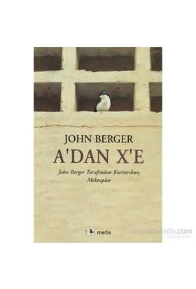A'Dan X'E - John Berger Tarafından Kurtarılmış Mektuplar-John Berger