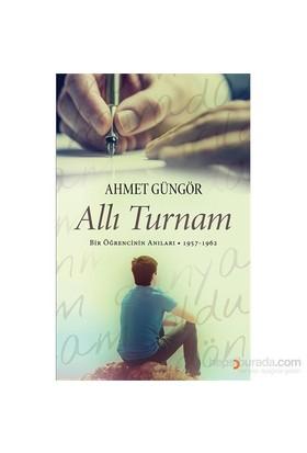 Allı Turnam - Bir Öğrencinin Anıları 1957 – 1962-Ahmet Güngör