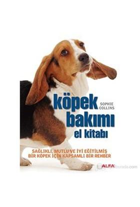 Köpek Bakımı El Kitabı - Sağlıklı, Mutlu ve İyi Eğitilmiş Bir Köpek için Kapsamlı Bir Rehber - Sophie Collins