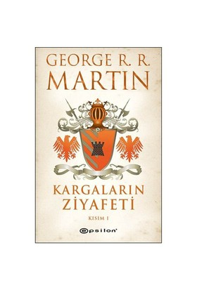Kargaların Ziyafeti : Kısım I - George R. R. Martin