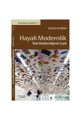 Hayali Modernlik - (Türk Modernliğinin İcadı)-Ergün Yıldırım
