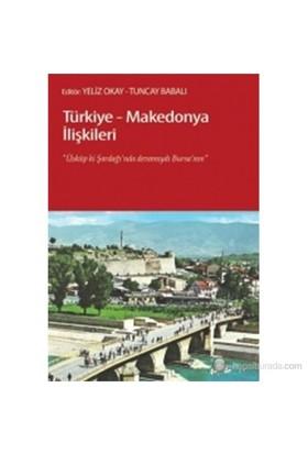 Türkiye - Makedonya İlişkileri (Üsküp Ki, Şardağı'Nda Devamıydı Bursa'Nın)-Kolektif