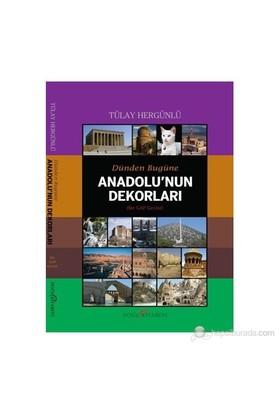 Dünden Bugüne Anadolu'Nun Dekorları-Tülay Hergünlü