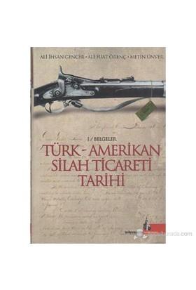 Türk - Amerikan Silah Ticareti Tarihi (1 / Belgeler)-Metin Ünver