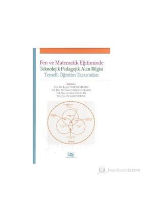 Fen Ve Matematik Eğitiminde Teknolojik Pedagolojik Alan Bilgisi-Kolektif