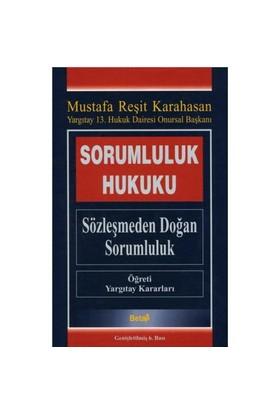 Sorumluluk Hukuku (Sözleşmeden Doğan Sorumluluk)-Mustafa Reşit Karahasan