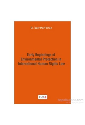 Early Beginnings Of Environmental Protection İn International Human Rights Law-İzzet Mert Ertan