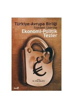 Türkiye - Avrupa Birliği İlişkileri Üzerine Ekonomi Ve Politik Tezler