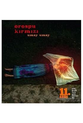 Orospu Kırmızı - Umay Umay