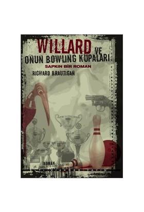 Willard Ve Onun Bowling Kupaları: Sapkın Bir Roman-Richard Brautigan