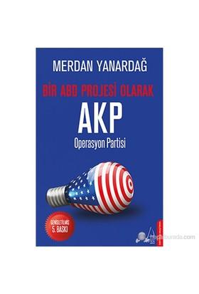 Operasyon Partisi - Bir ABD Projesi Olarak AKP - Merdan Yanardağ