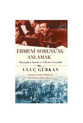 Ermeni Sorunu Anlamak-Uluç Gürkan