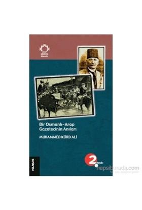 Bir Osmanlı - Arap Gazetecinin Anıları-Muhammed Kürd Ali