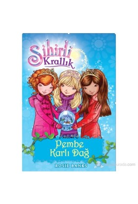 Sihirli Krallık 5. Kitap: Pembe Karlı Dağ - Rosie Banks