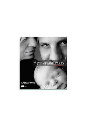 Alya, Sevgilim Ve Ben, Bizim Hikayemiz - Ayşe Arman
