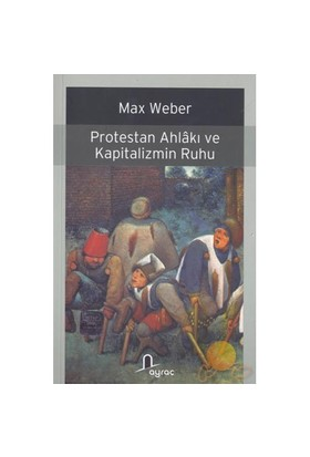 Protestan Ahlakı Ve Kapitalizmin Ruhu-Max Weber