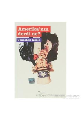 Amerika'Nın Derdi Ne?-Jonathan Neale