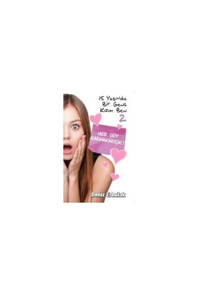 15 Yaşında Bir Genç Kızım Ben 2: Her Şey Karmakarışık-Deniz Erbulak