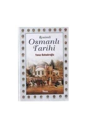Resimli Osmanlı Tarihi - Yavuz Bahadıroğlu