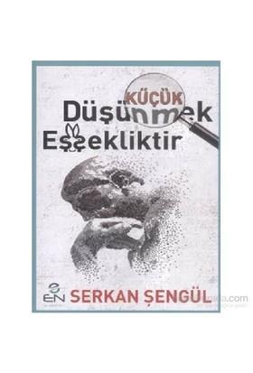 Küçük Düşünmek Eşşekliktir-Serkan Şengül