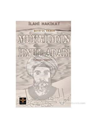 İlahi Hakikat Şeyh-Ül Ekber Muhyiddin İbnu'L Arabi-Yüksel Yazıcı