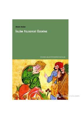 İslam Felsefesi Üzerine - Ahmet Arslan