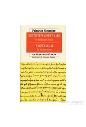Nietzsche Wagnere Karşı Bir Ruhbilimcinin Yazıları Wagner Olayı Bir Müzisyen Sorunu