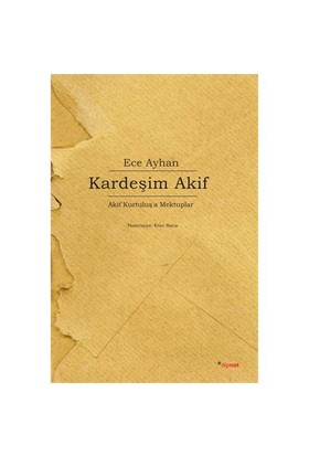Kardeşim Akif - Akif Kurtuluş'a Mektuplar - Ece Ayhan