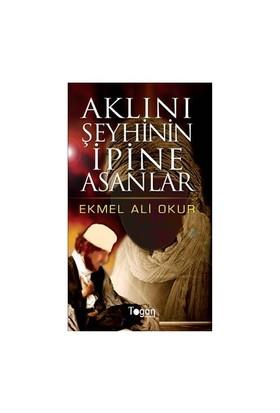 Aklını Şeyhinin İpine Asanlar - Ekmel Ali Okur